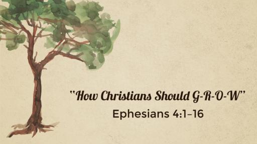 How Christians Should GROW February 3, 2019 P.M. Service