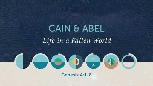 Genesis 4:1-8 // Cain & Abel: Life in a Fallen World