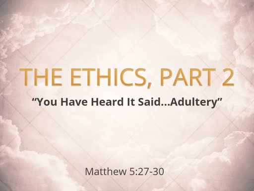 "The Ethics, Part 2 ""You Have Heard It Said...Adultery"""