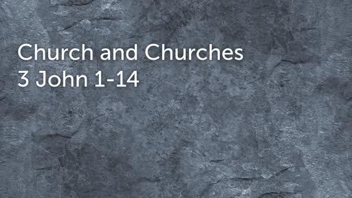 Church and Churches 3 John 1-14