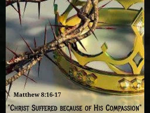 Christ Suffered Because  of His Compassion