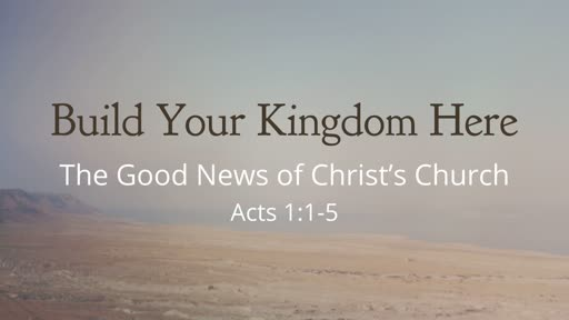 Build Your Kingdom Here - The Good News of Christ's Church