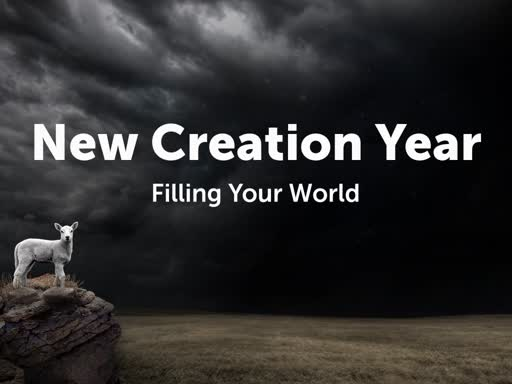 New Creation Year: Filling Your World
