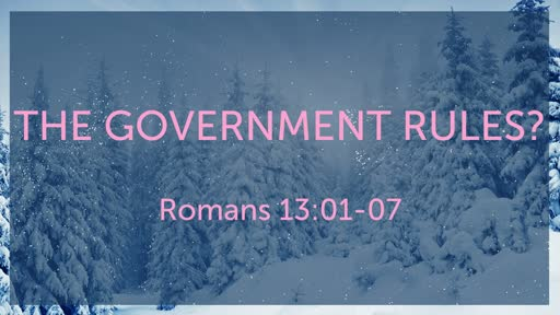 The Government rules?   Rm 13:01-07