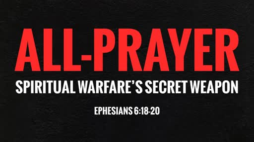 "Ephesians 6:18-20 - ""ALL-Prayer"""