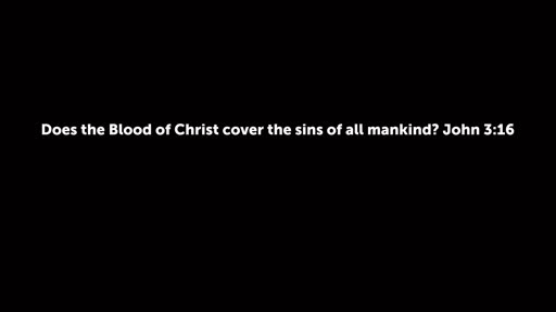 Does the Blood of Christ cover the sins of all mankind? John 3:16
