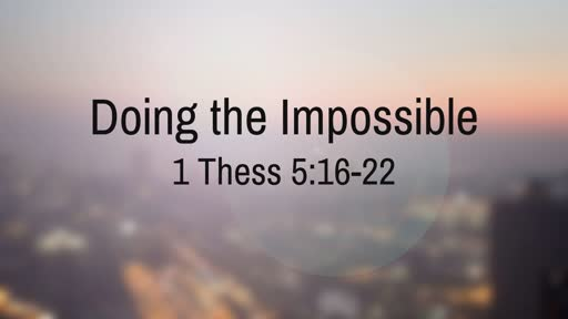Chapel Lower School  - Doing the Impossible - 1 Thess  5:16-22