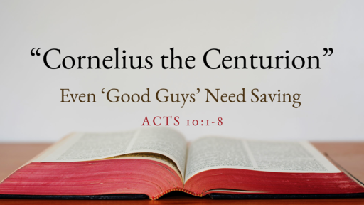"Cornelius the Centurion: Even ""Good Guys"" Need Saving"