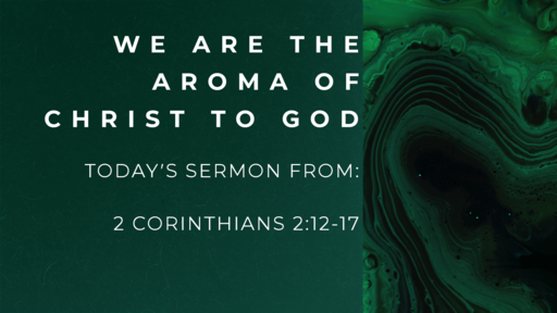 We Are The Aroma of Christ to God