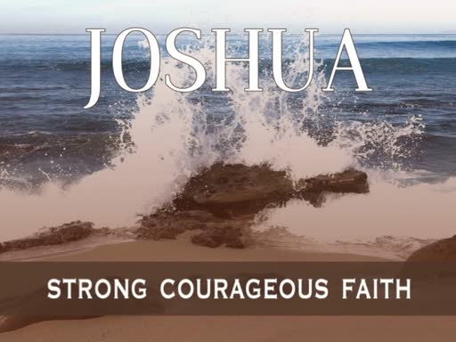 February 10, 2019 - Be Strong and Courageous (Joshua 1)