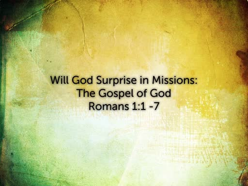 Will God Surprise in Missions: The Gospel of God