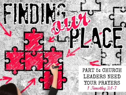 Finding Our Place - Part 5: Church Leaders Need Your Prayers
