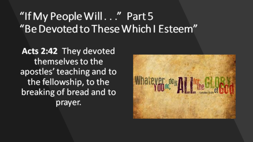 """If My People Will....Part 5...""""Be devoted to these Which I Esteem."""""""