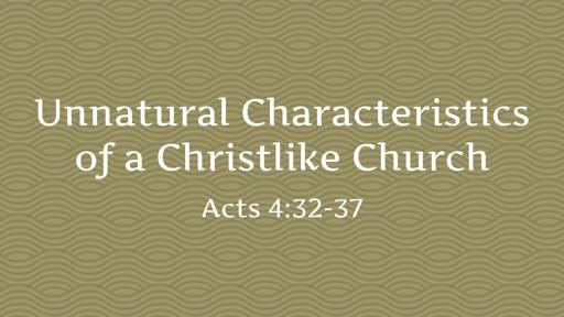 Unnatural Characteristics of a Christlike Church