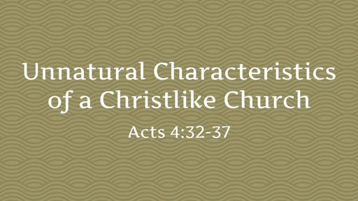 Unnatural Characteristics of a Christlike Church