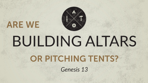 Are we Building Altars or Pitching Tents pt. 2