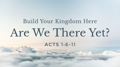 Build Your Kingdom Here - Are We There Yet?