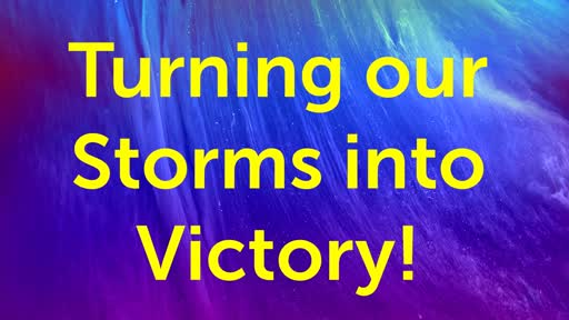 Turning Our Storms Into Victory