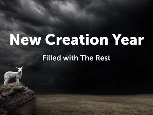 New Creation Year: Filled with The Rest
