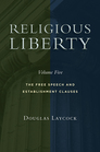 Religious Liberty, Volume 5: The Free Speech and Establishment Clauses