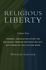 Religious Liberty, Volume 4: Federal Legislation after the Religious Freedom Restoration Act, with More on the Culture Wars