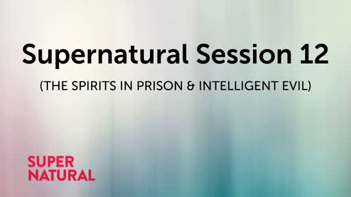 Supernatural Session 12 (THE SPIRITS IN PRISON & INTELLIGENT EVIL)