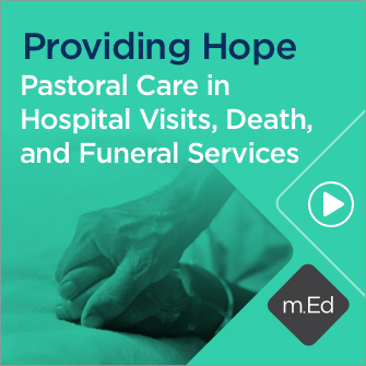 Mobile Ed: Providing Hope: Pastoral Care in Hospital Visits, Death, and Funeral Services (1 hour course)