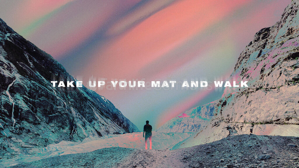 Take Up Your Mat And Walk Faithlife Sermons