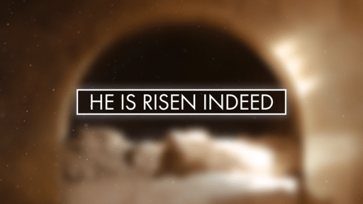 He Is Risen Indeed Tomb