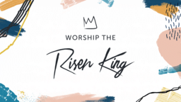 Worship The Risen King 16x9 b6eced43 0f3f 48fc 9590 46e55aea5886 PowerPoint image