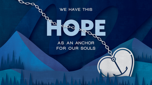 We Have This Hope As An Anchor For Our Soul