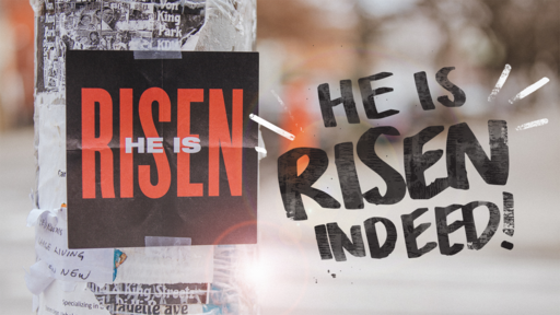 He Is Risen! He Is Risen Indeed!