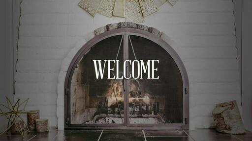 Fireplace Welcome - Welcome