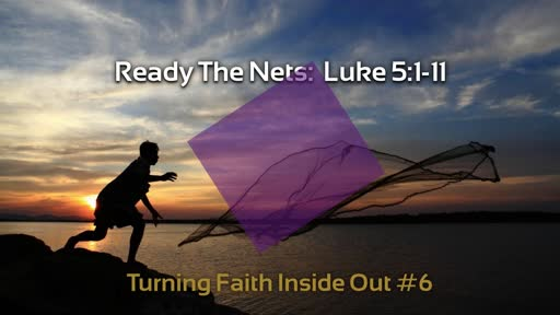 Turning Faith Inside Out #6: Ready the Nets