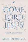 Come Lord Jesus! A Biblical Theology of the Second Coming of Christ