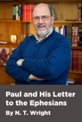 Paul and His Letter to the Ephesians by N. T. Wright (4.5 hour course)