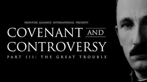 Covenant And Controversy - Part III: The Great Trouble