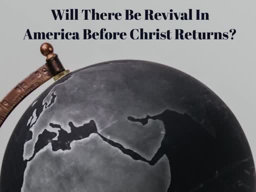 Will There Be Revival In America Before Christ Returns?