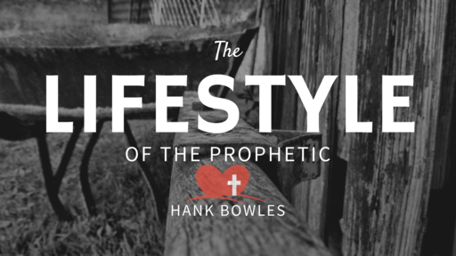 Lifestyle of the Prophetic - Hank Bowles