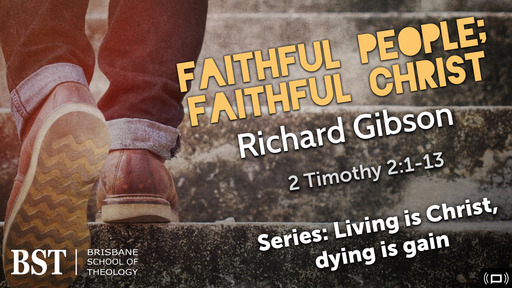 Friday Chapel 15/02/2019 - Faithful People; Faithful Christ - 2 Timothy 2:1-13
