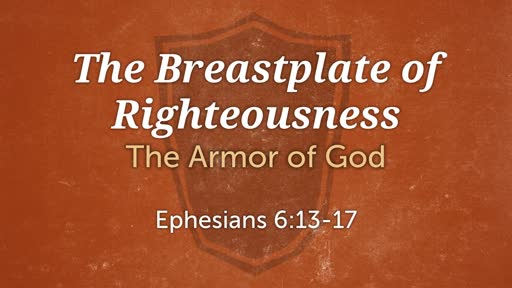 321 - Ephesians Lesson 36 - Breastplate of Righteousness
