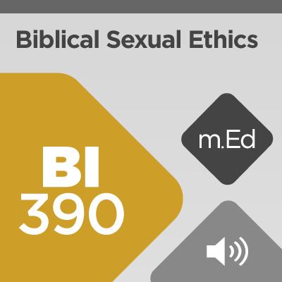 Mobile Ed: BI390 Biblical Sexual Ethics (audio)