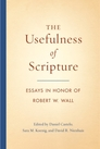The Usefulness of Scripture: Essays in Honor of Robert W. Wall