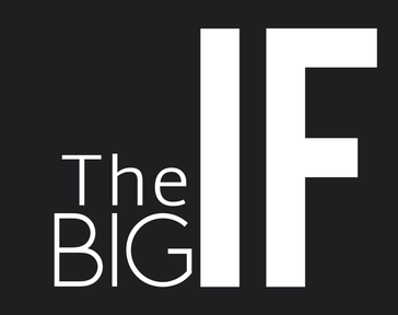 The Big IF