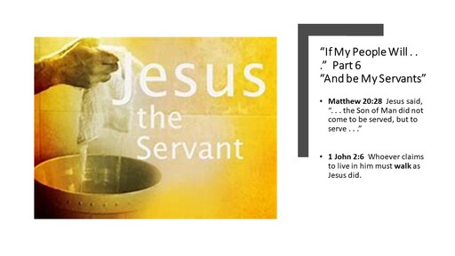 """If My People Will...Part 6...""""And Be My Servants."""""""