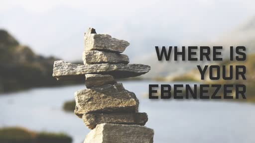 Where is your Ebenezer? - 2/17/2019