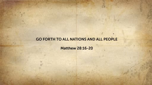 February 17 - Go Forth To All Nations and All People