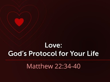Love, God's Protocol for Your Life (Mt. 22.34-40)