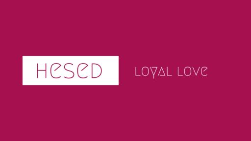Hesed   Loyal Love
