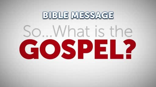 So...What Is the Gospel?